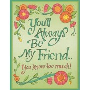 You'll Always Be My Friend...: You Know Too Much!, Hardcover/Robin Pickens