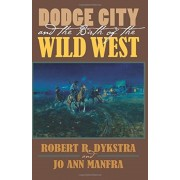 Dodge City and the Birth of the Wild West, Paperback