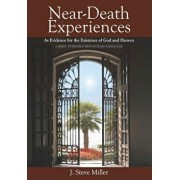 Near-Death Experiences as Evidence for the Existence of God and Heaven: A Brief Introduction in Plain Language, Paperback/J. Steve Miller