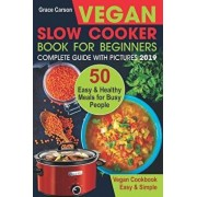 Vegan Slow Cooker Book for Beginners: 50 Easy and Healthy Meals for Busy People (Slow Cooker, Crock Pot, Crockpot, Vegan, Vegetarian Cookbook), Paperback/Grace Carson