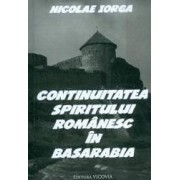 Continuitatea spiritului romanesc in Basarabia - Nicolae Iorga