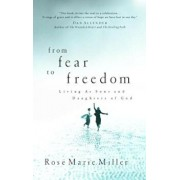 From Fear to Freedom: Living as Sons and Daughters of God, Paperback/Rose Marie Miller
