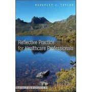 Reflective Practice for Health Care Professionals by Beverley Taylor