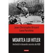 Moartea lui Hitler. Ancheta in dosarele secrete ale KGB/Jean-Christophe Brisard, Lana Parshina