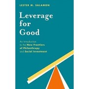 Leverage for Good: An Introduction to the New Frontiers of Philanthropy and Social Investment, Paperback/Lester M. Salamon