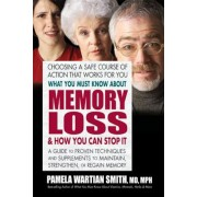 What You Must Know about Memory Loss & How You Can Stop It: A Guide to Proven Techniques and Supplements to Maintain, Strengthen, or Regain Memory, Paperback
