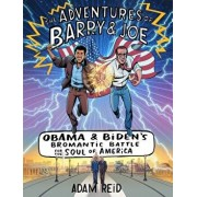 The Adventures of Barry & Joe: Obama and Biden's Bromantic Battle for the Soul of America, Hardcover/Adam Reid