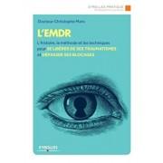 L'Emdr: L'histoire, la mthode et les techniques pour se librer de ses traumatismes et dpasser ses bLocages, Paperback/Christophe Marx