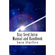 Star Seed Intro: Manual and Handbook: A Survival Guide for the Ultra-Sensitive