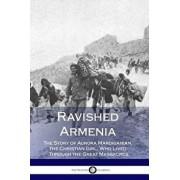 Ravished Armenia: The Story of Aurora Mardiganian, the Christian Girl, Who Lived Through the Great Massacres (Illustrated), Paperback/Aurora Mardiganian