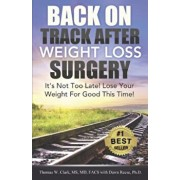 Back on Track After Weight Loss Surgery: It's Not Too Late! Lose Your Weight for Good This Time!, Paperback/Thomas W. Clark MD