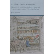 At Home in the Institution: Material Life in Asylums, Lodging Houses and Schools in Victorian and Edwardian England