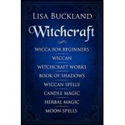 Witchcraft: Wicca for Beginners, Wiccan, Witchcraft Works, Book of Shadows, Wiccan Spells, Candle Magic, Herbal Magic, Moon Spells, Paperback/Lisa Buckland