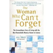 Woman Who Can't Forget: The Extraordinary Story of Living with the Most Remarkable Memory Known to Science, Paperback/Jill Price