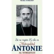 Sa ne rugam 15 zile cu Mitropolitul Antonie al Surojului - Michel Evdokimov