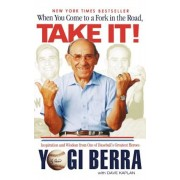 When You Come to a Fork in the Road, Take It!: Inspiration and Wisdom from One of Baseball's Greatest Heroes, Paperback