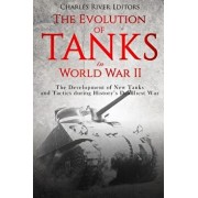 The Evolution of Tanks in World War II: The Development of New Tanks and Tactics During History's Deadliest War, Paperback/Charles River Editors