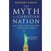The Myth of a Christian Nation: How the Quest for Political Power Is Destroying the Church, Paperback