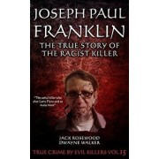 Joseph Paul Franklin: The True Story of the Racist Killer: Historical Serial Killers and Murderers/Jack Rosewood