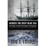 Across the Deep Blue Sea: The Saga of Early Norwegian Immigrants, Paperback/Odd S. Lovoll