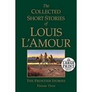 The Collected Short Stories of Louis l'Amour, Volume 3: The Frontier Stories, Paperback/Louis L'Amour