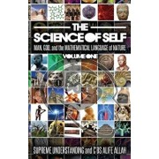 The Science of Self: Man, God, and the Mathematical Language of Nature, Paperback (3rd Ed.)/Supreme Understanding