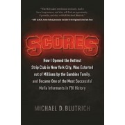 Scores: How I Opened the Hottest Strip Club in New York City, Was Extorted Out of Millions by the Gambino Family, and Became O, Hardcover/Michael D. Blutrich