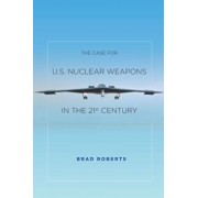 The Case for U.S. Nuclear Weapons in the 21st Century, Paperback/Brad Roberts