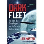 Dark Fleet: The Secret Nazi Space Program and the Battle for the Solar System, Paperback/Len Kasten