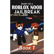 Diary of a Roblox Noob Jailbreak: Book 1, Paperback/Rob Xena