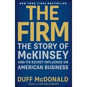 The Firm: The Story of McKinsey and Its Secret Influence on American Business, Paperback/Duff McDonald