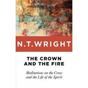 The Crown and the Fire: Meditations on the Cross and the Life of the Spirit, Paperback/N. T. Wright