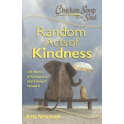Chicken Soup for the Soul: Random Acts of Kindness: 101 Stories of Compassion and Paying It Forward, Paperback