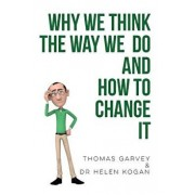 Why We Think the Way We Do and How to Change It, Paperback/Thomas Garvey