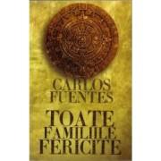 Toate familiile fericite - Carlos Fuentes