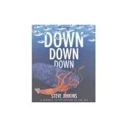 Down Down Down - a Journey To The Bottom Of The Sea - Houghton Mifflin Company
