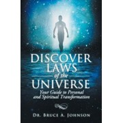 Discover Laws of the Universe: Your Guide to Personal and Spiritual Transformation, Paperback/Dr Bruce a. Johnson