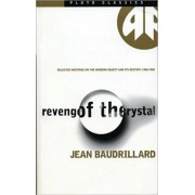 Revenge of the Crystal. Selected Writings on the Modern Object and Its Destiny, 1968-1983, Paperback/Jean Baudrillard