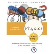Physics Made Simple: A Complete Introduction to the Basic Principles of This Fundamental Science, Paperback