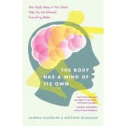The Body Has a Mind of Its Own: How Body Maps in Your Brain Help You Do (Almost) Everything Better, Paperback/Sandra Blakeslee