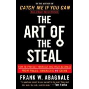 The Art of the Steal: How to Protect Yourself and Your Business from Fraud, America's '1 Crime, Paperback/Frank W. Abagnale