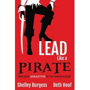 Lead Like a Pirate: Make School Amazing for Your Students and Staff, Paperback/Shelley Burgess