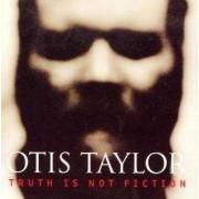 Otis Taylor - Truthis Not Fiction (0089408358722) (1 CD)