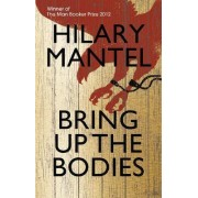 Bring Up the Bodies (Man Booker Prize winner 2012) by Hilary Mantel