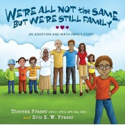 We're All Not the Same, But We're Still Family: An Adoption and Birth Family Story, Paperback/Theresa Fraser