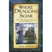 Where Dragons Soar: And Other Animal Folk Tales of the Briti, Paperback/Pete Castle