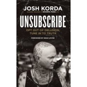 Unsubscribe: Opt Out of Delusion, Tune in to Truth, Paperback
