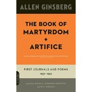 The Book of Martyrdom and Artifice: First Journals and Poems: 1937-1952, Paperback/Allen Ginsberg