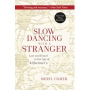 Slow Dancing with a Stranger: Lost and Found in the Age of Alzheimer's, Paperback