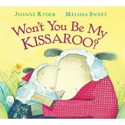 Won't You Be My Kissaroo? (Padded Board Book)/Joanne Ryder
